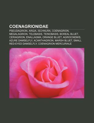 Coenagrionidae: Pseudagrion, Argia, Ischnura, Coenagrion, Megalagrion, Telebasis, Teinobasis, Boreal Bluet, Ceriagrion, Enallagma, Orange Bluet