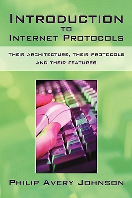 Introduction to Internet Protocols: Their Architecture, Their Protocols and Their Features
