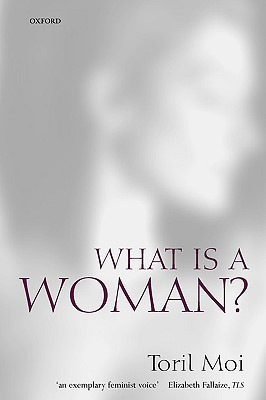 What is a Woman? by Toril Moi