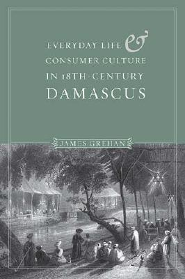 Everyday Life and Consumer Culture in Eighteenth-Century Damascus por James Grehan 978-0295986760 PDF DJVU