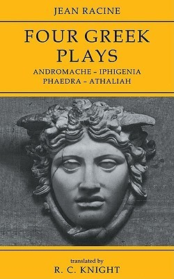 Andromache / Iphigenia / Phaedra / Athaliah: Four Greek Plays
