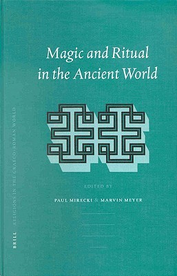 Magic and Ritual in the Ancient World (Religions in the Graeco-Roman World, V. 141)