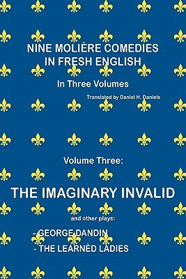 Nine Moliere Comedies in Fresh English: Volume III - The Imaginary Invalid