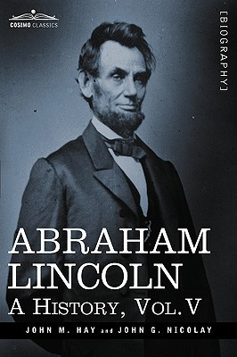 Abraham Lincoln: A History, Vol.V