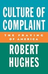 Culture of Complaint: The Fraying of America (American Lectures)