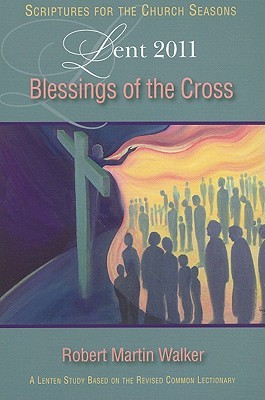 Blessings of the Cross Student: A Lent Study Based on the Revised Common Lectionary