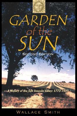 Garden of the Sun: A History of the San Joaquin Valley: 1772�1939