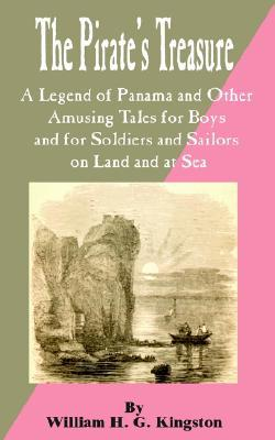 Pirate's Treasure: A Legend of Panama and Other Amusing Tales for Boys and for Soldiers and Sailors on Land and at Sea