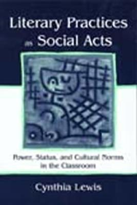 Literary Practices as Social Acts: Power, Status, and Cultural Norms in the Classroom
