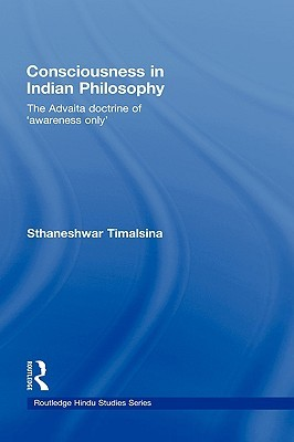 Consciousness in Indian Philosophy: The Advaita Doctrine of Awareness Only