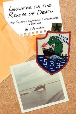 Laughter on the Rivers of Death: One Sailor's Humorous Experiences in Vietnam