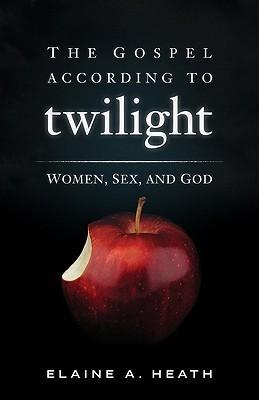The Gospel According to Twilight by Elain A. Heath