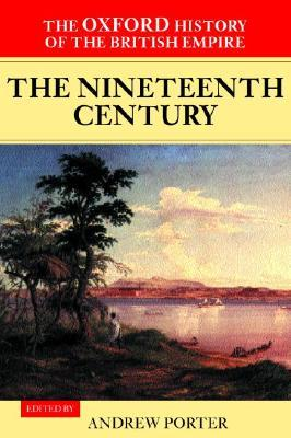 The Oxford History of the British Empire: Volume III: The Nineteenth Century: Nineteenth Century Vol 3