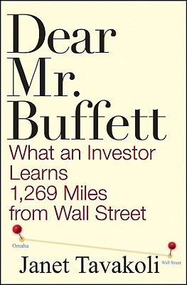 Ebook Dear Mr. Buffett: What an Investor Learns 1,269 Miles from Wall Street by Janet M. Tavakoli read!