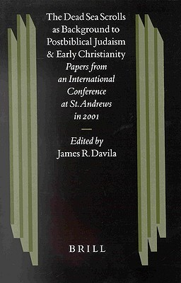 The Dead Sea Scrolls As Background to Postbiblical Judaism and Early Christianity: Papers from an International Conference at St. Andrews in 2001
