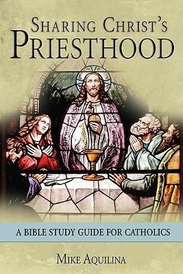 Sharing Christ's Priesthood: A Bible Study for Catholics
