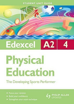 Edexcel A2 Physical Education. Unit 4, the Developing Sports Performer