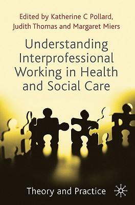 Understanding Interprofessional Working In Health And Social Care: Theory And Practice