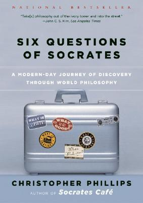 six-questions-of-socrates-a-modern-day-journey-of-discovery-through-world-philosophy