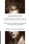 Graven Ideologies: Nietzsche, Derrida & Marion on Modern Idolatry