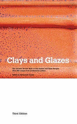 Clays and Glazes: The Ceramic Review Book of Clay Bodies and Glaze Recipes - Over 900 Recipes from Professional Potters