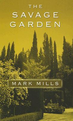The Savage Garden by Mark Mills