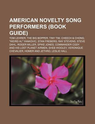 "American Novelty Song Performers (Book Guide): Tom Lehrer, the Big Bopper, Tiny Tim, Cheech & Chong, ""Weird Al"" Yankovic, Stan Freberg"