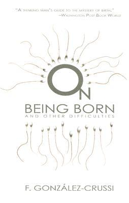 On Being Born and Other Difficulties