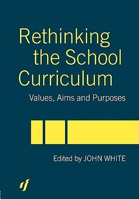 Rethinking the School Curriculum: Values, Aims and Purposes