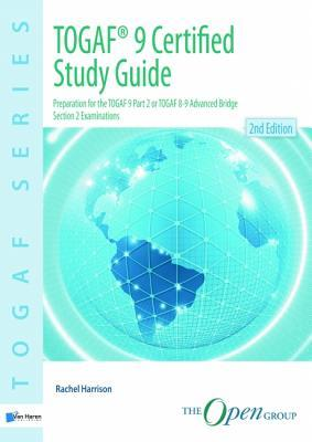TOGAF 9 Certified Study Guide: Preparation for the TOGAF 9 Part 2 or TOGAF 8-9 Advanced Bridge Section 2 Examinations