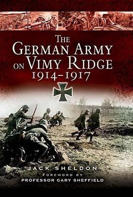 The German Army on Vimy Ridge 1914-1917 by Jack Sheldon