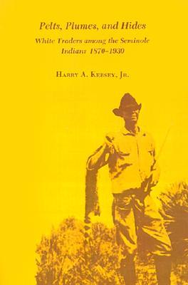 Pelts, Plumes, and Hides by Harry A. Kersey