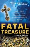 Fatal Treasure: Greed and Death, Emeralds and Gold, and the Obsessive Search for the Legendary Ghost Galleon Atocha