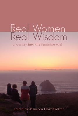 Real Women, Real Wisdom by Maureen Hovenkotter