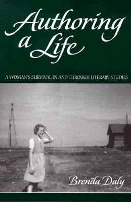 Authoring a Life: A Woman's Survival in and Through Literary Studies