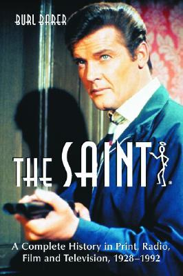The Saint: A Complete History in Print, Radio, Film and Television of Leslie Charteris' Robin Hood of Modern Crime, Simon Templar, 1928-1992