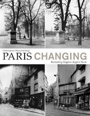 Paris Changing by Christopher Rauschenberg