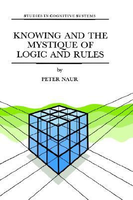 Knowing and the Mystique of Logic and Rules: Including True Statements in Knowing and Action * Computer Modelling of Human Knowing Activity * Coherent Description as the Core of Scholarship and Science
