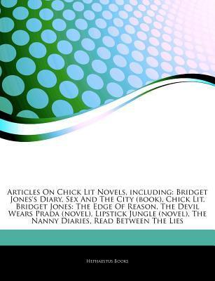 Articles on Chick Lit Novels, Including: Bridget Jones's Diary, Sex and the City (Book), Chick Lit, Bridget Jones: The Edge of Reason, the Devil Wears Prada (Novel), Lipstick Jungle (Novel), the Nanny Diaries, Read Between the Lies