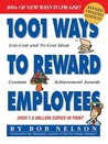 1001 Ways to Reward Employees: 100's of New Ways to Praise! Revised & Updated 2nd Edition