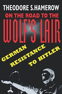 On the Road to the Wolfus Lair: German Resistance to Hitler