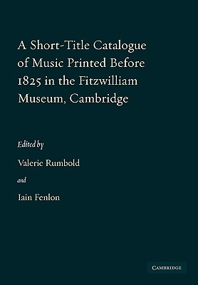 A Short-Title Catalogue of Music Printed Before 1825 in the Fitzwilliam Museum, Cambridge