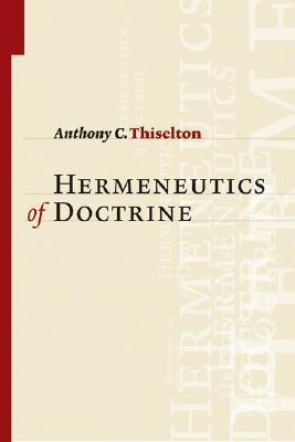 The Hermeneutics of Doctrine by Anthony C. Thiselton