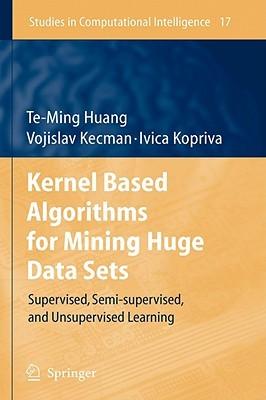Kernel Based Algorithms for Mining Huge Data Sets: Supervised, Semi-Supervised, and Unsupervised Learning