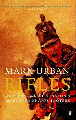 Rifles: Six Years with Wellington's Legendary Sharpshooters