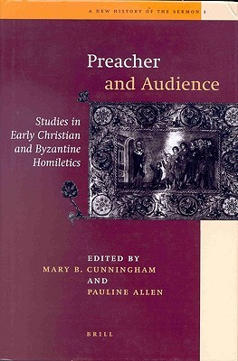 Preacher and Audience: Studies in Early Christian and Byzantine Homiletics