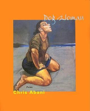 DOG WOMAN by Chris Abani