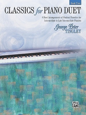 Classics for Piano Duet, Bk 2: 8 Duet Arrangements of Student Favorites for Intermediate to Late Intermediate Pianists