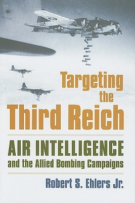 targeting-the-third-reich-air-intelligence-and-the-allied-bombing-campaigns