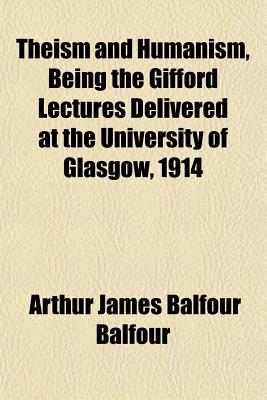Theism and Humanism, Being the Gifford Lectures Delivered at the University of Glasgow, 1914